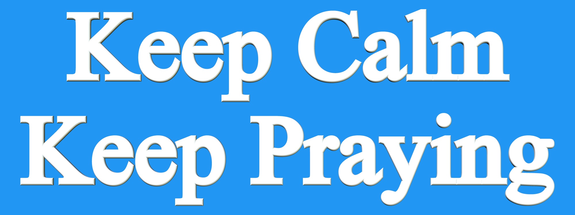 Keep Calm and Keep Praying